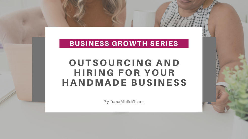 Outsourcing and Hiring for Your Handmade Business