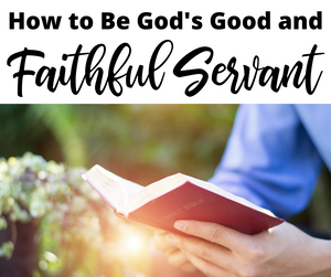 How to Be a Good and Faithful Servant of God