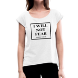 I Will Not Fear Roll Cuff Tee - white