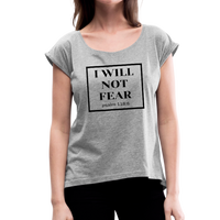 I Will Not Fear Roll Cuff Tee - heather gray