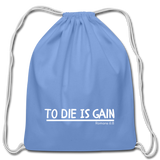 To Die Is Gain Drawstring Bag - carolina blue