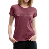 He Is Worthy Premium Tee - heather burgundy