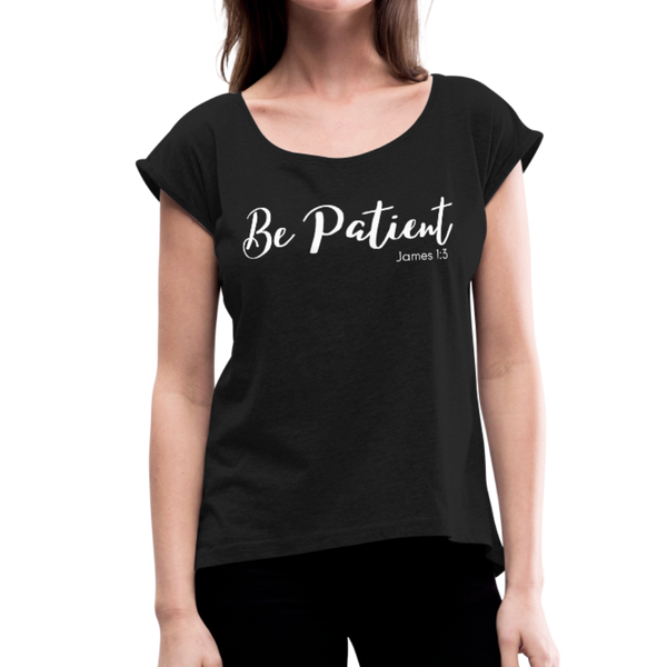 Be Patient Roll Cuff Tee - black