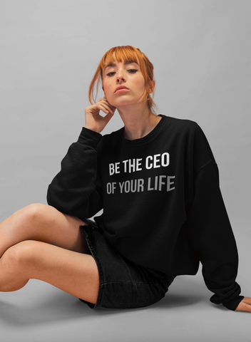 CEO of Your Life Sweat Shirt
