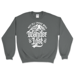 Not All Those Who Wander Are Lost Unisex Sweatshirt