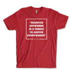 Injustice Anywhere Is A Threat To Justice Anywhere -MLK JR Unisex Ringspun T-Shirt