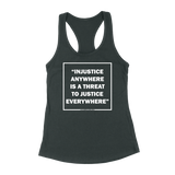 Injustice Anywhere Is A Threat To Justice Anywhere -MLK JR Womens Racerback Tank Top