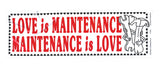 Love is maintenance - Bumper sticker