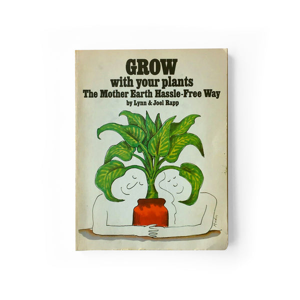 Grow With Your Plants: The Mother Earth Hassle-Free Way Paperback – January 1, 1974