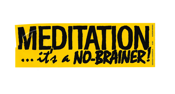 Meditation it's a no brainer! - Bumper sticker