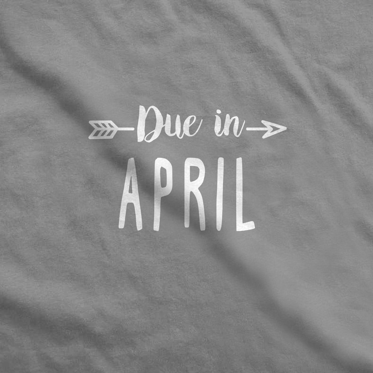 Due in April Maternity T-Shirt