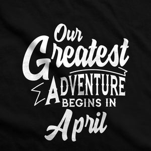 Our Greatest Adventure Begins in April Maternity T-Shirt