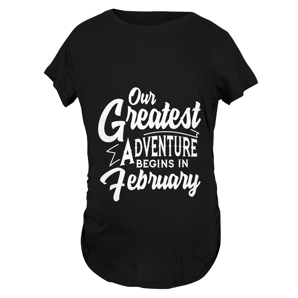Our Greatest Adventure Begins in February Maternity T-Shirt