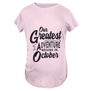 Our Greatest Adventure Begins in October Maternity T-Shirt