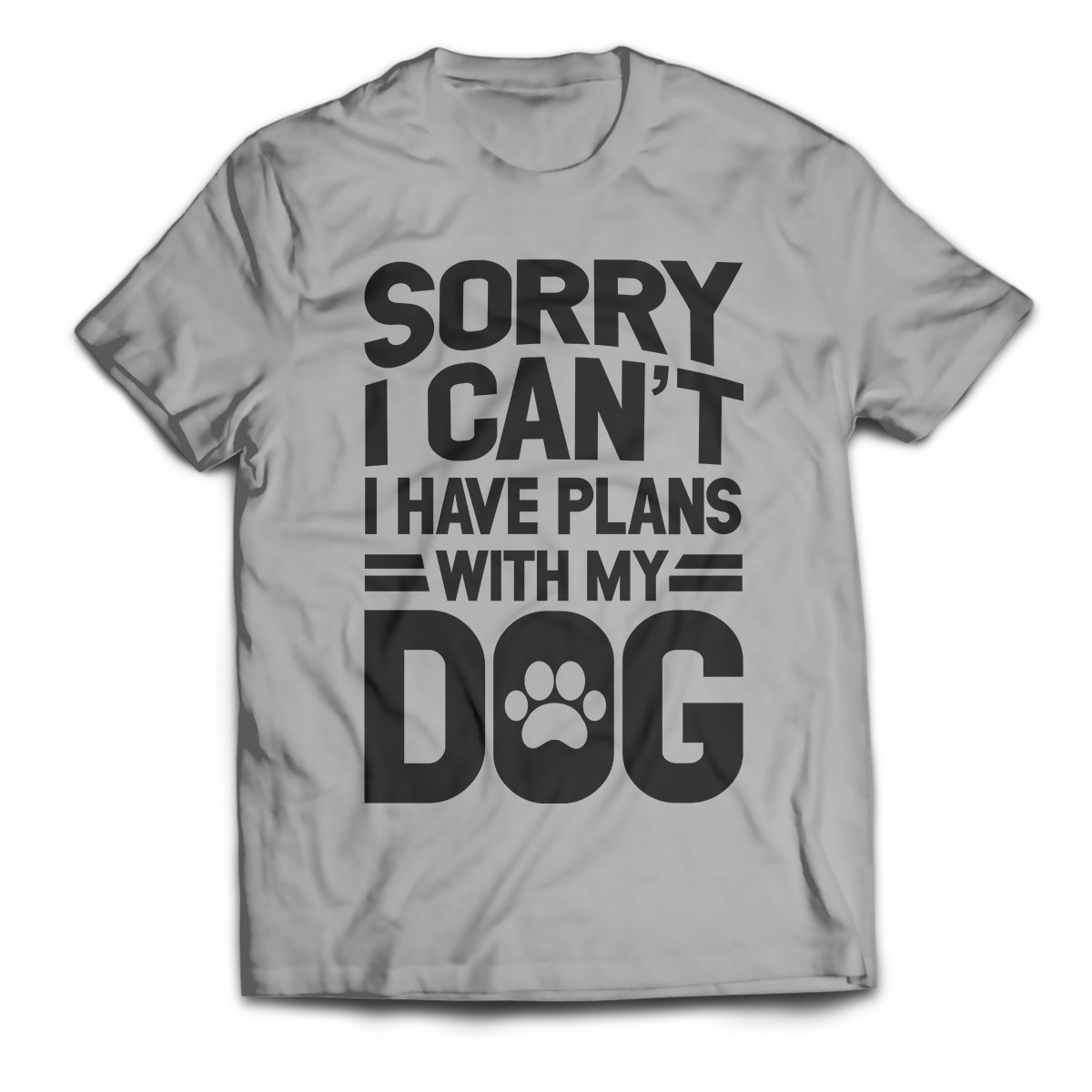 Sorry I Can't I Have Plans With My Dog Unisex T-Shirt