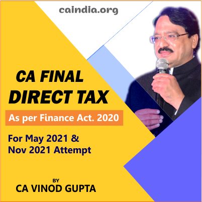 Direct Tax Paper 7 For May 2021 by CA Vinod Gupta SIr