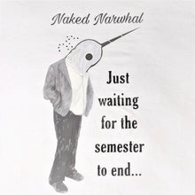 Load image into Gallery viewer, Waiting for the semester to end, Naked Narwhal - Short sleeve
