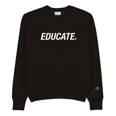 EDUCATE. Champion Sweatshirt