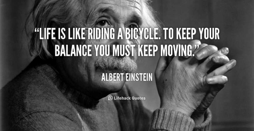 Albert Einstein life is like riding a bicycle