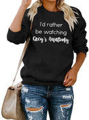 I'd Rather Be Watching Grey's Anatomy Shirt Women Letters Sweatshirt Long Sleeve Casual O Neck Pullover Blouse