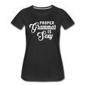 Proper Grammar Is Sexy T-Shirt Women's Premium T-Shirt - black