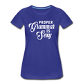 Proper Grammar Is Sexy T-Shirt Women's Premium T-Shirt - royal blue