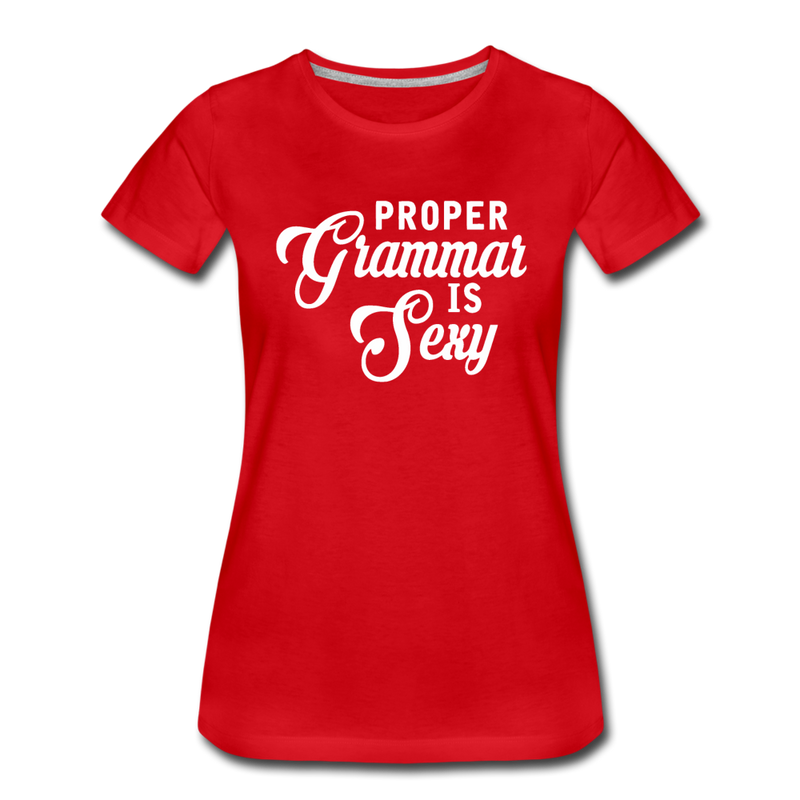 Proper Grammar Is Sexy T-Shirt Women's Premium T-Shirt - red