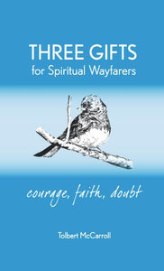 Three Gifts for Spiritual Wayfarers: Courage, Faith, Doubt