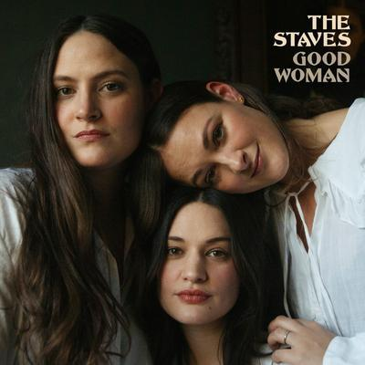 GOOD WOMAN: - THE STAVES [CLEAR VINYL]