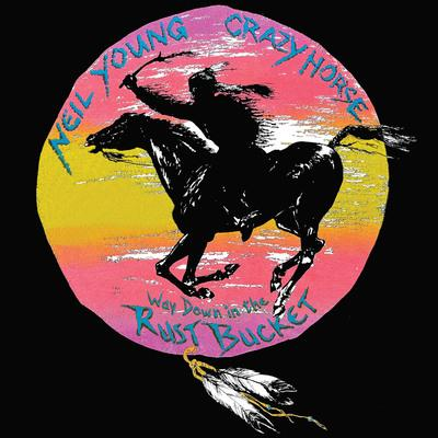WAY DOWN IN THE RUST BUCKET: - NEIL YOUNG AND CRAZY HORSE (4LP BOXSET)