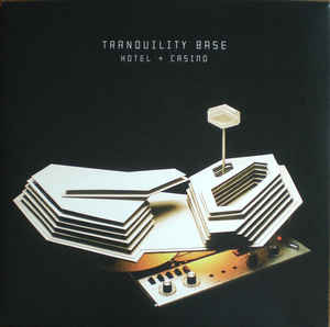 Arctic Monkeys ‎– Tranquility Base Hotel + Casino
