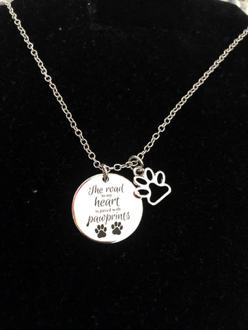 """The Road to my Heart is Paved with Pawprints"" Necklace with Charm"