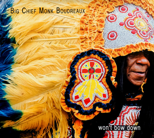 New Orleans Music - Big Chief Monk Boudreaux - WON'T BOW DOWN - CD