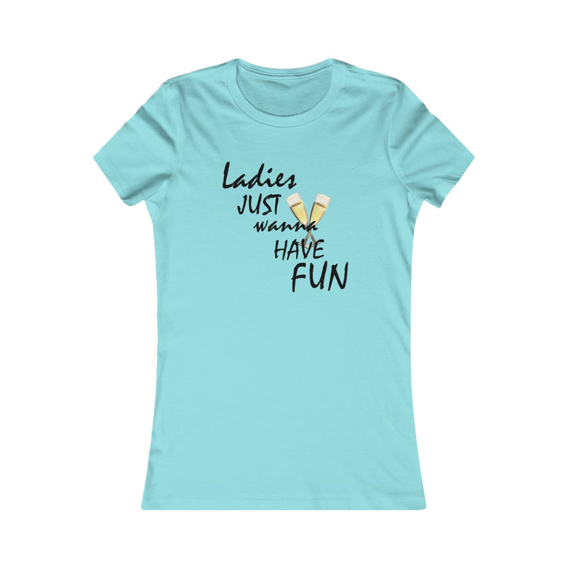 Women's Favorite Tee Ladies Just wanna Have Fun Gift