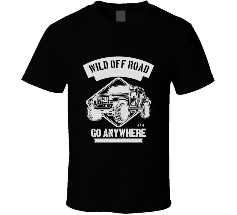 Wild Off Road Anywhere 4 Drive Gift T Shirt