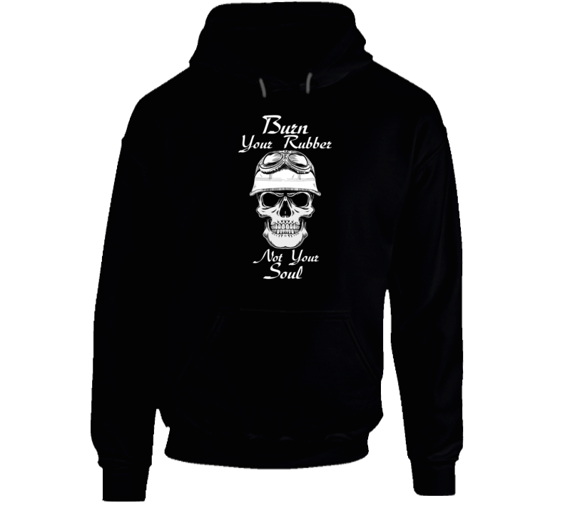 Burn Rubber Not Your Soul Bike Bobber Chopper Biker Gift Hoodie