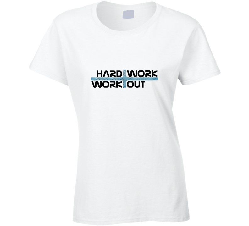 Work Hard Work Out Workout Motivation Fitness Gift Ladies T Shirt
