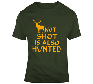 Not Shot Is Also Hunted Hunting Funny Hunt Wear Clothing Gift T Shirt