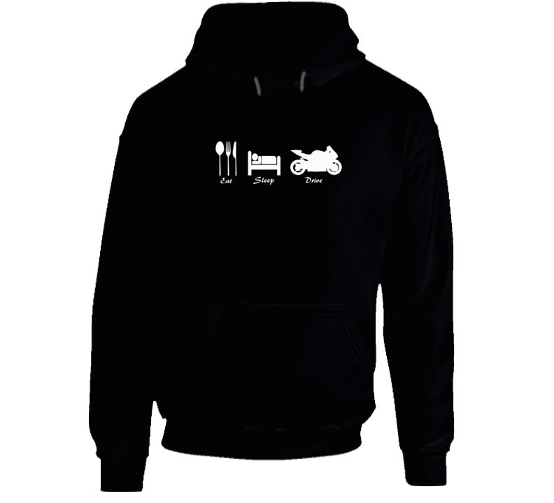Eat Sleep Drive Motor Race Bike Biker Gift Hoodie