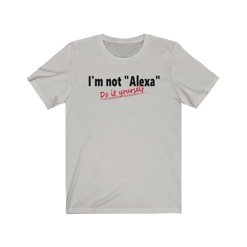 Unisex Jersey Short Sleeve Tee Quotes I'm not Alexa Yourself Funny T shirt