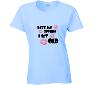 Kiss Me Before I Get Old Desperate Housewives Love Fan Fashion Gift T Shirt