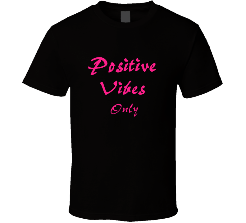 Positive Vibes Only Lifestyle Dancing Going Out Fashion Gift T Shirt