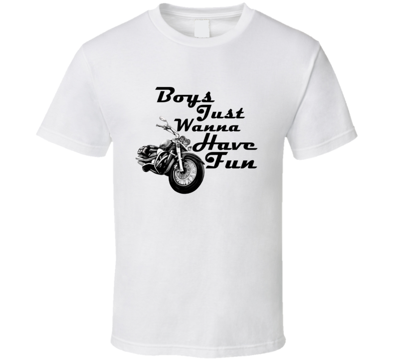 Boys Just Wanna Have Fun Chopper Bike T Shirt
