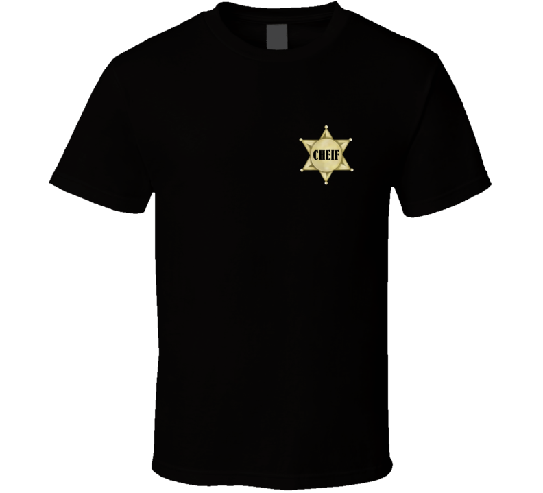 Chief Sheriff Star Wild West Ranch Saloon Funny Texas Life Gift T Shirt