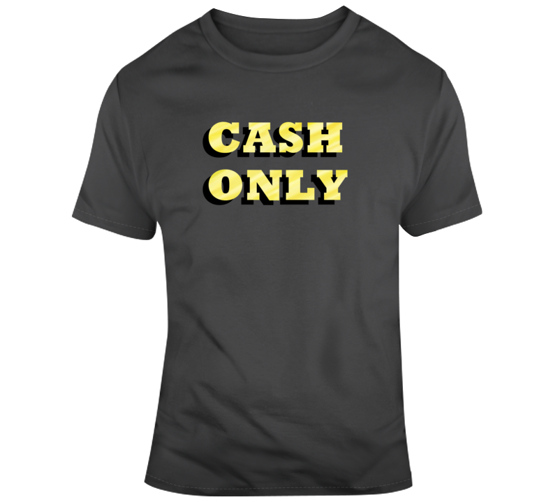 Cash Only Making Money Rich Live Love Gift T Shirt