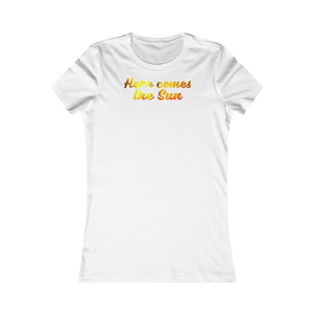Women's Favorite Tee Here Comes The Sun Sunrise Cool Graphic T Shirt