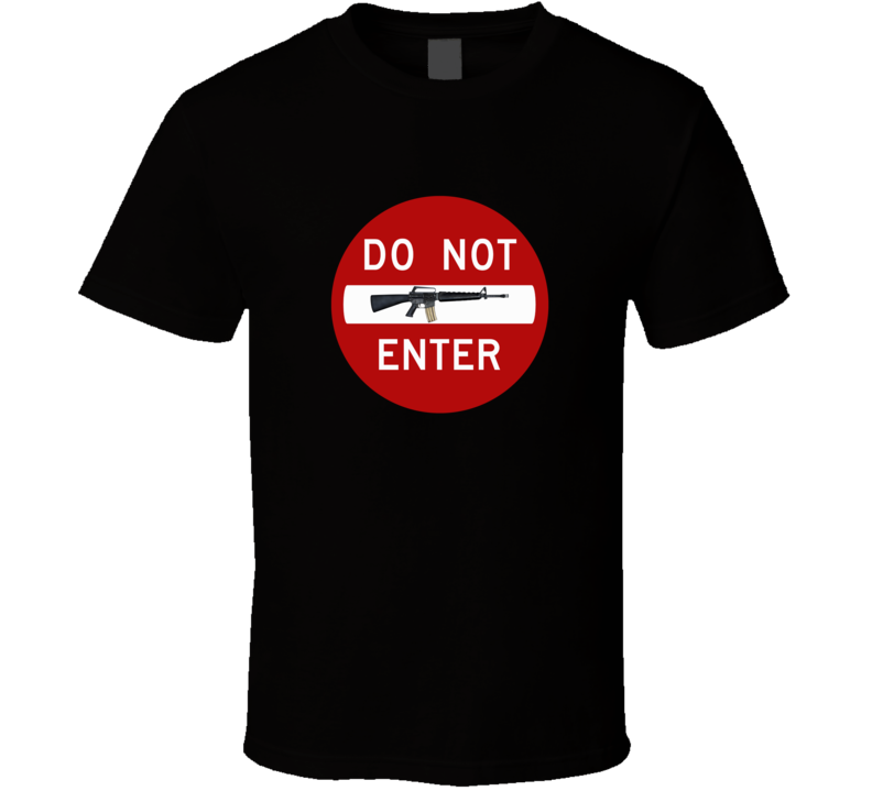 Do Not Enter M16 Gun Black Security Weapon Sport Defence Gift T Shirt