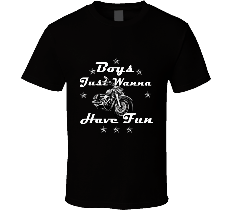 Boys Just Wanna Have Fun Biker T Shirt