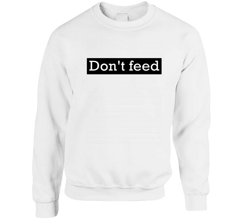 Don't Feed Funny Tee Fitness Food Epcot Lover Gift Long Sleeve