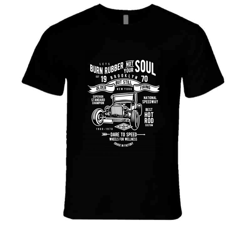 Burn Rubber Not Your Soul Vintage Car Hot Rod Lover Gift T Shirt